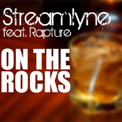 Streamlyne feat. Rapture - On The Rocks