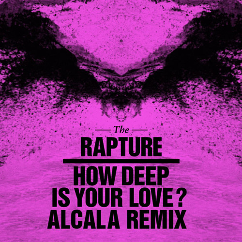 The Rapture - How Deep Is Your Love  (Alcala Remix)