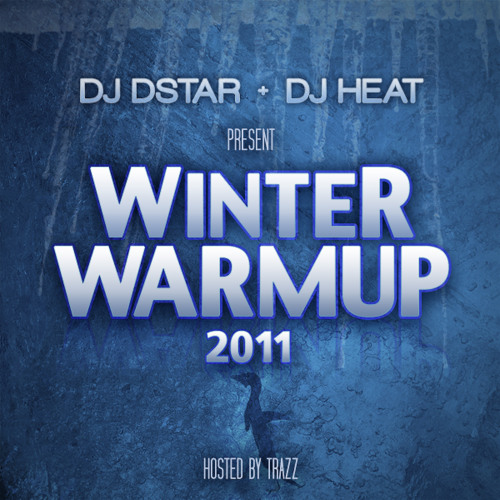 Dj Dstar & DJ Heat - Winter Warmup 2011 (Hosted by Trazz)