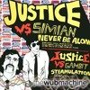 Never Be Alone (Justice vs Simian) (Wub Machine Electro Remix)