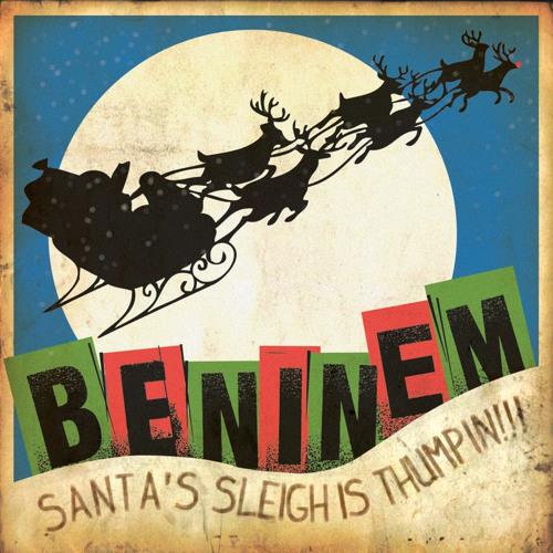 """BENINEM """"Santa's Sleigh Is Thumpin'"""" (Christmas single)"""