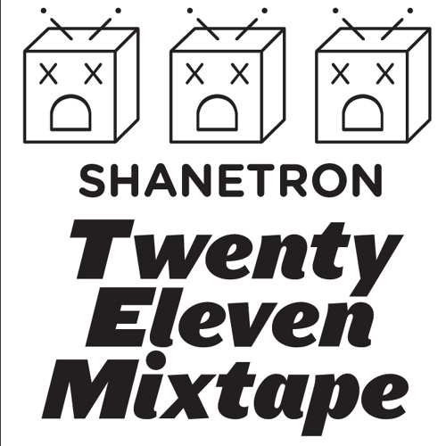 Shanetron Twenty Eleven Mixtape