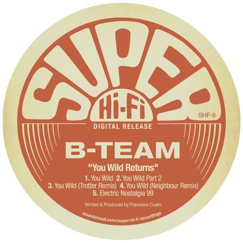 B-Team - You Wild Returns (Super Hi-Fi)