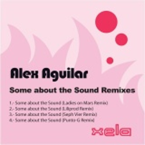 PUNTO-G Remix for Alex Aguilar - Some About The Sound (Out 11-12-2010 Xela Digital)