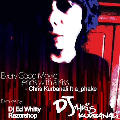 Every good movie ends with a kiss - Chris Kurbanali ft A phake [2012 Remake ]