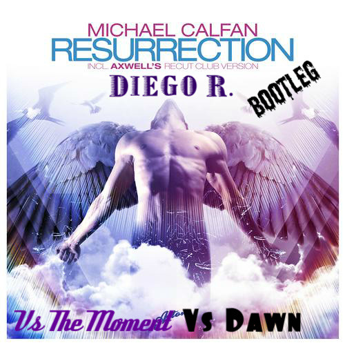 Michael Calfan vs. Tim Mason vs. Michael Brun- Resurrect at The Moment of Dawn [Diego J. Bootleg]