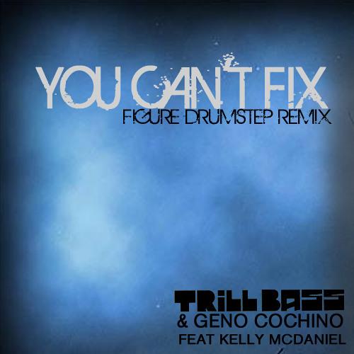 TRiLLBASS & Geno Cochino ft. Kelly McDaniel - U Can't Fix (Figure Drumstep Remix)