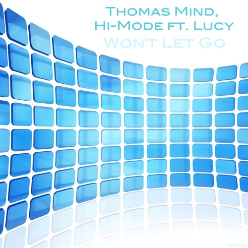 Thomas Mind,Hi-Mode Ft.Lucy-Wont Let Go (Original Extended mix)