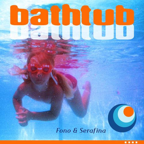 "Fono & Serafina: ""Bathtub"""