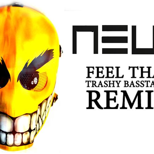 NEUS - Feel That (Trashy Basstards Remix)
