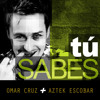 Tú Sabes feat. Omar Cruz & Aztek Escobar