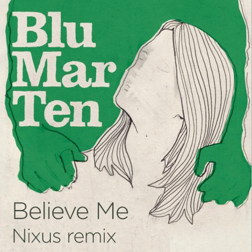 Blu Mar Ten - Believe Me (Nixus remix) (Free download)