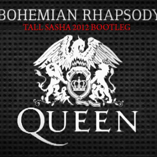 Queen - Bohemian Rhapsody (Tall Sasha  Bootleg)
