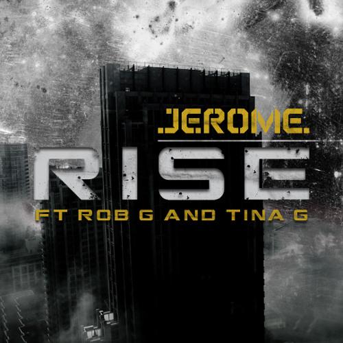 Jerome - Rise feat. Rob G & Tina G