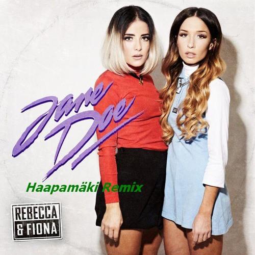 Rebecca & Fiona - Jane Doe (Haapamäki Remix)