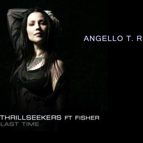 Thrillseekers feat. Fisher - The last time (Angello T. remix)