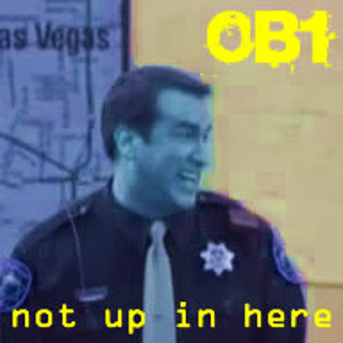 OB1 - Not Up In Here - [Free Download]