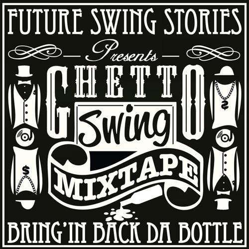 GHETTO SWING - Vol1 - Bring'in Back Da Bottle - FUTURE SWING STORIES - D.L in description