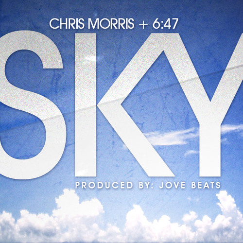 "Chris Morris Feat. 6:47 - ""Sky"""