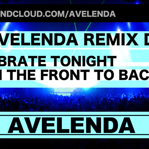 Celebrate Tonight From The Front To Back (Avelenda Remix Drop)