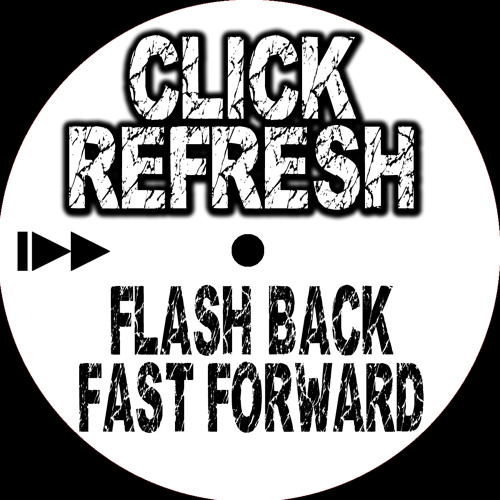 Click Refresh - Flash Back, Fast Forward [FREE DOWNLOAD]