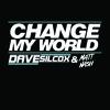DAVE SILCOX & MATT NASH - CHANGE MY WORLD (Out Now On Beatport!!)