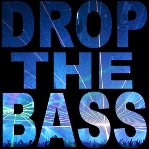 Let The Fucking Bass Drop!
