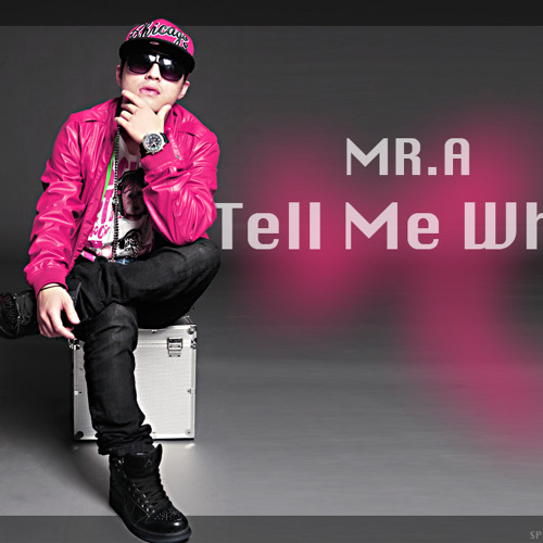MR.A - Tell Me Why ( Original )