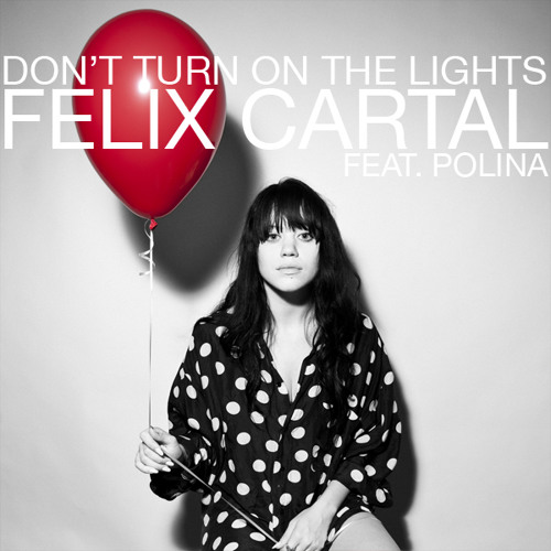 Felix Cartal - Don't Turn On The Lights (feat. Polina)