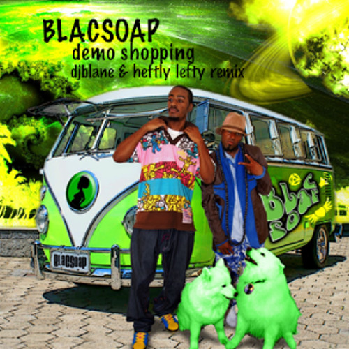 Blac Soap - Demo Shopping (djblaine meets hefty lefty) 2011 unreleased