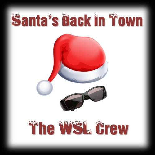 Santa's Back In Town by The WSL Crew