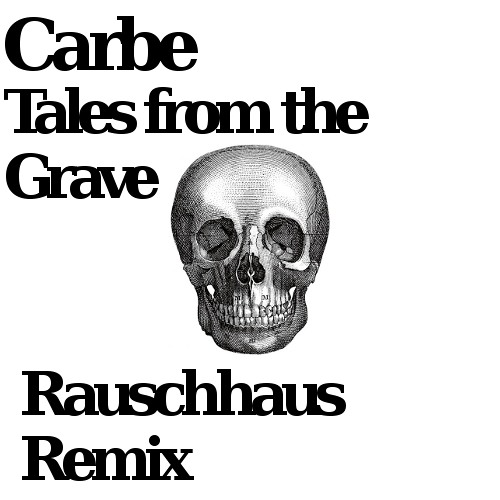 Carbe - Tales From The Grave (Rauschhaus Remix)