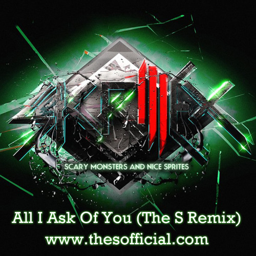 Skrillex - All I Ask Of You (The S Remix)