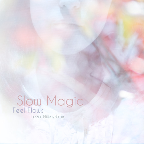 Slow Magic - Feel Flows (Sun Glitters Remix)