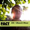 FACT mix 308 - Blanck Mass (Dec '11)