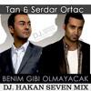 Tan & Serdar Ortac - Benim Gibi Olmayacak(Hakan Seven | Power Mix)