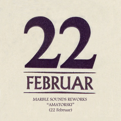 22 Februar, reworked by Marble Sounds