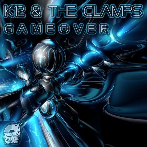K12 & The Clamps - GameOver *** OUT NOW ***
