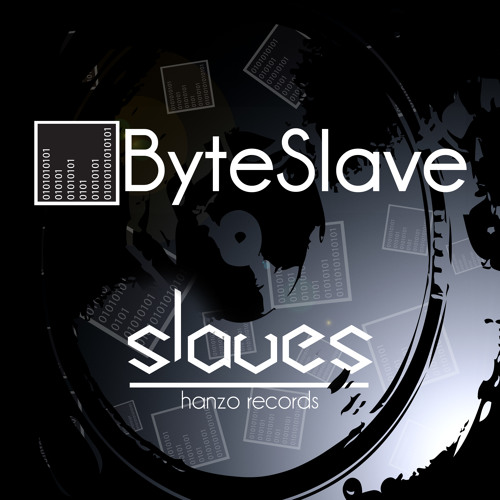 Slaves (Remastered version) BYTESLAVE (HNZ006) Beatport EXCLUSIVE!! Out NOw!!