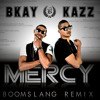 Bkay & Kazz - MERCY  (OFFICIAL BOOMSLANG REMX) CDQ + FREE Download