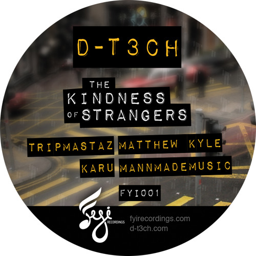 D-t3ch - Kindness of Strangers(Matthew Kyle Remix) FYI RECORDINGS -192kb snippet