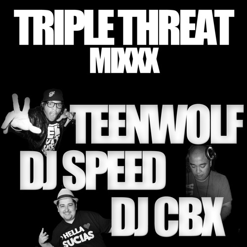 TeenWolf, DJ Speed, DJ CBX - Triple Threat Mixxx