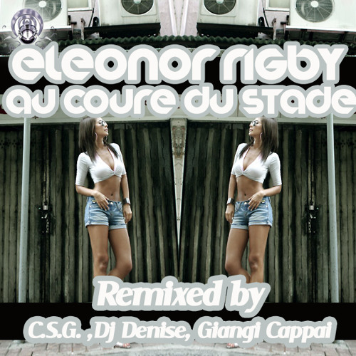 PREVIEW:  Elenor Rigby - Au Couer du Stade (DJ Denise Remix)
