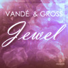Vandé and Gross - Jewel (Original Mix) - OUT NOW!