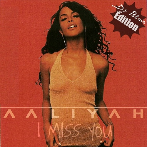 Aaliyah - I Miss You (Dj Blair EDITION)