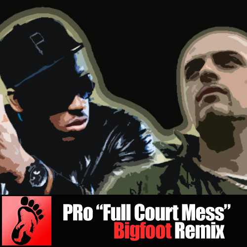 PRo - Full Court Mess (Bigfoot Remix)