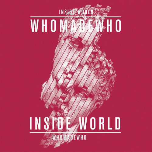 WhoMadeWho - Inside World (from the album 'Brighter')