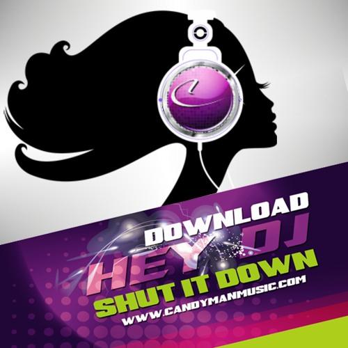 "CANDY MAN HEY DJ ""Shut it Down feat: Monica Jasmine"
