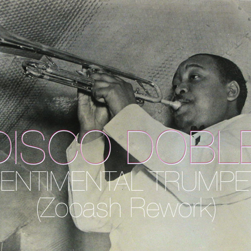 Disco Doble - Sentimental Trumpet (Zooash Rework)