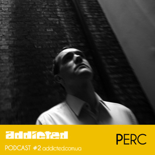 Perc - Addicted Podcast #2